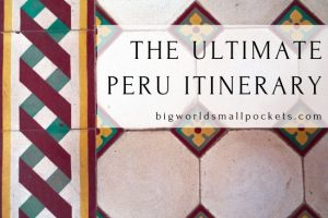 Ultimate Peru Itinerary for Backpackers!