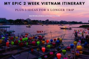 Epic 2 Week Vietnam Itinerary +5 Ideas for a Longer Trip