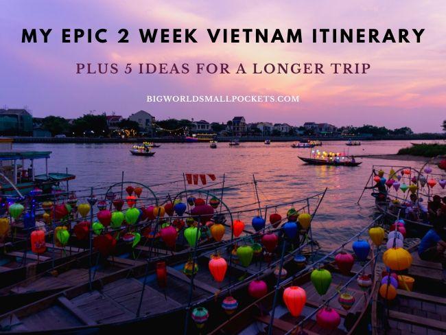 Epic 2 Week Vietnam Itinerary +5 Ideas for a Longer Trip