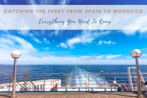 Catching the Ferry from Spain to Morocco : All You Need To Know