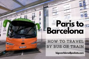 Paris to Barcelona : How to Travel By Bus or Train