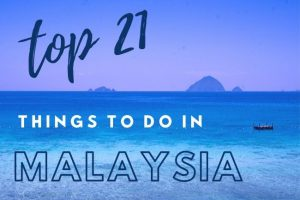 Top 21 Things to Do in Malaysia