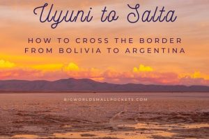 Uyuni to Salta : How to Cross From Bolivia to Argentina