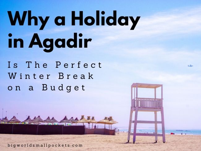 Why a Holiday in Agadir Is the Perfect Winter Break on a Budget