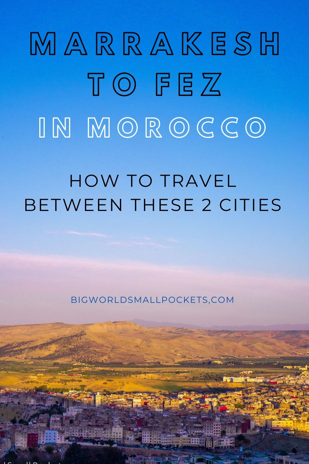 How to Travel Between Marrakesh and Fez in Morocco