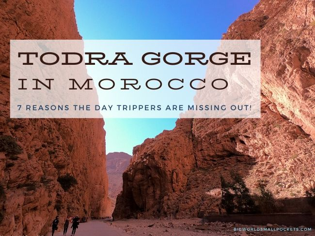 Todra Gorge - 7 Reasons The Day Trippers Are Missing Out!