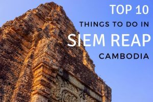 Top 10 Things to Do in Siem Reap, Cambodia