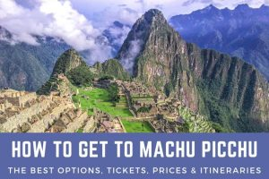 How To Get To Machu Picchu – Best Options, Tickets, Prices & Secret Tips