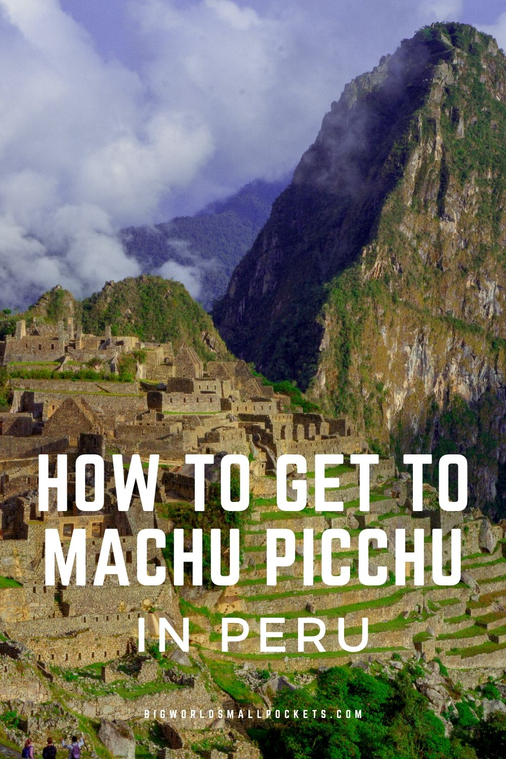 How To Get To Machu Picchu + Best Options, Tickets, Prices & Secret Tips