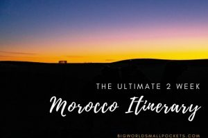 Top Morocco Itinerary : The Best in 2 Weeks
