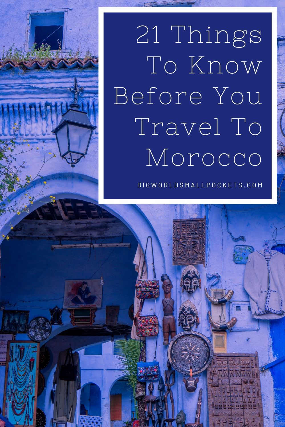 The 21 Top Things To Know Before You Travel Morocco