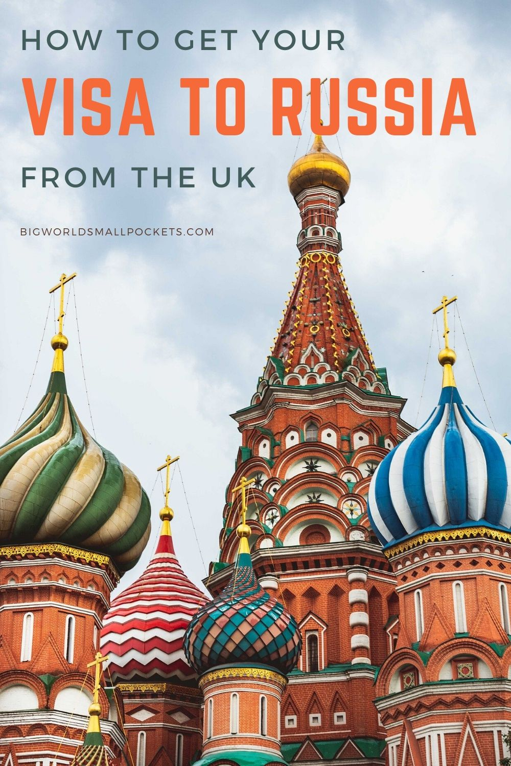 A Complete Guide to Getting Your Visa to Russia from the UK