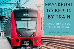 Frankfurt to Berlin by Train : Everything You Need to Know