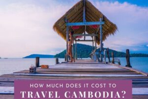 How Much Does it Really Cost to Travel Cambodia?