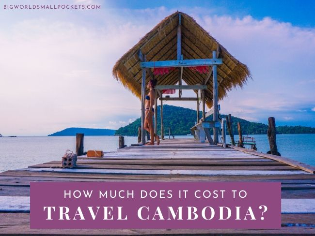 How Much Does it Cost to Travel Cambodia?