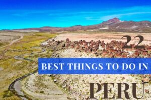 22 Top Things To Do in Peru