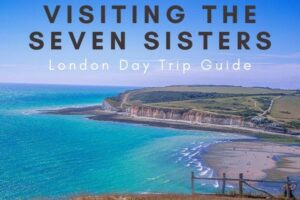 Visiting Seven Sisters Cliffs from London: Full Guide