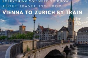 Vienna to Zurich Train : All You Need to Know