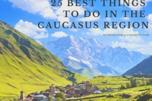 25 Best Things To Do in the Caucasus Region