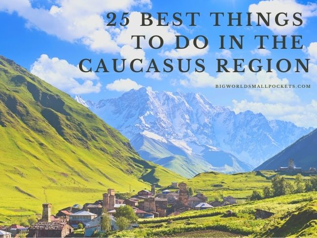 The 25 Best Things To Do in the Caucasus Region