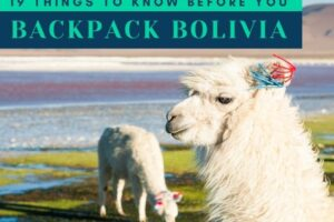 19 Things to Know Before You Backpack Bolivia