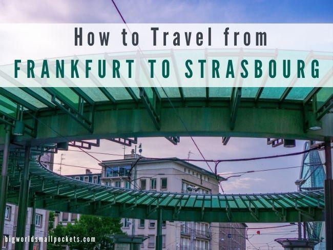 Frankfurt to Strasbourg - How to Travel Between Them