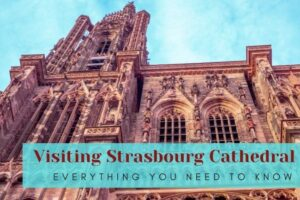 Visiting Strasbourg Cathedral : All You Need to Know