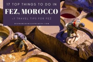 17 Top Things to Do in Fez, Morocco + 7 Fez Travel Tips