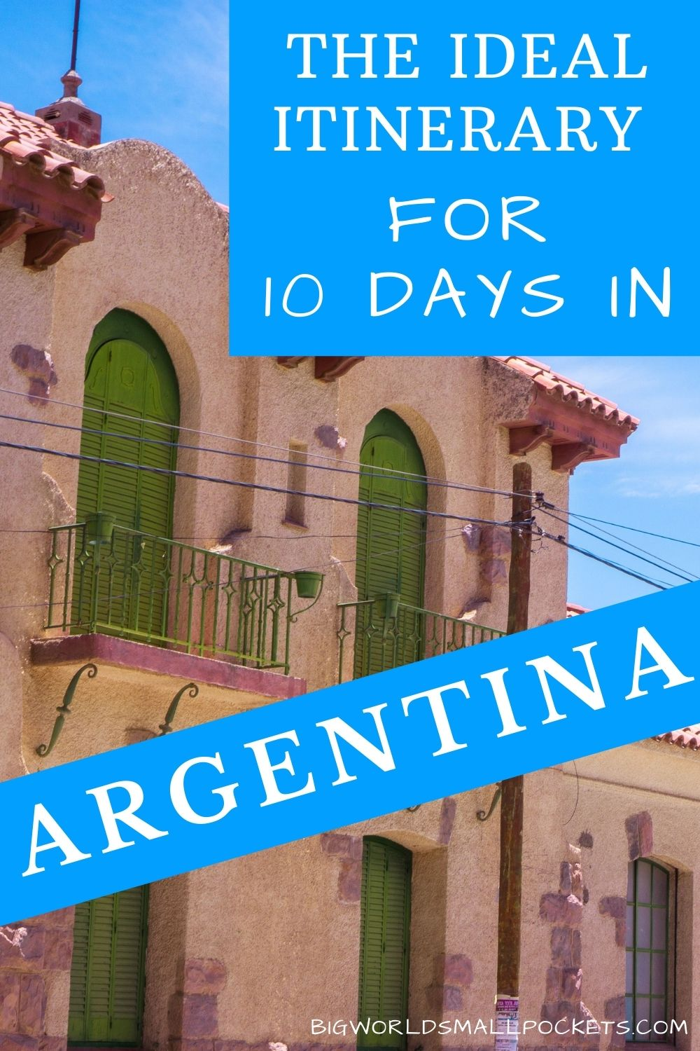 Ideal 10 Day Itinerary for Argentina