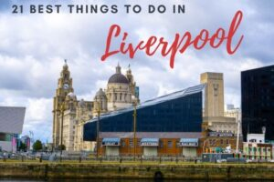 21 Fab Things To Do in Liverpool: Top City Guide