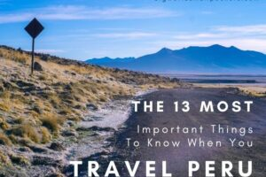 13 Most Important Things To Know When You Travel Peru