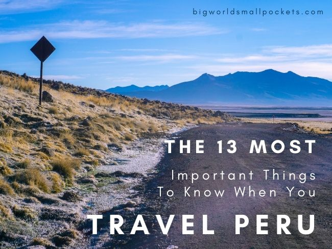 The 13 Most Important Things To Know When You Travel Peru