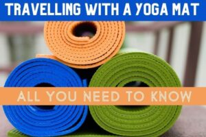 Travelling with a Yoga Mat: My Full Guide