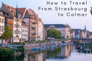 How to Travel From Strasbourg to Colmar