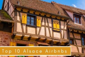 Top 10 Alsace Airbnbs: Stays For Every Budget