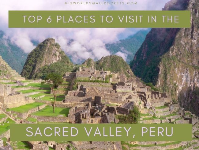 Top 6 Places to Visit in the Sacred Valley