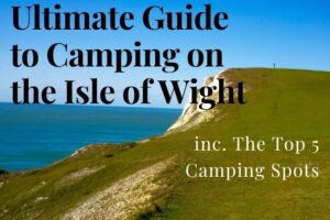 Ultimate Guide to Camping the Isle of Wight inc. Top 5 Spots