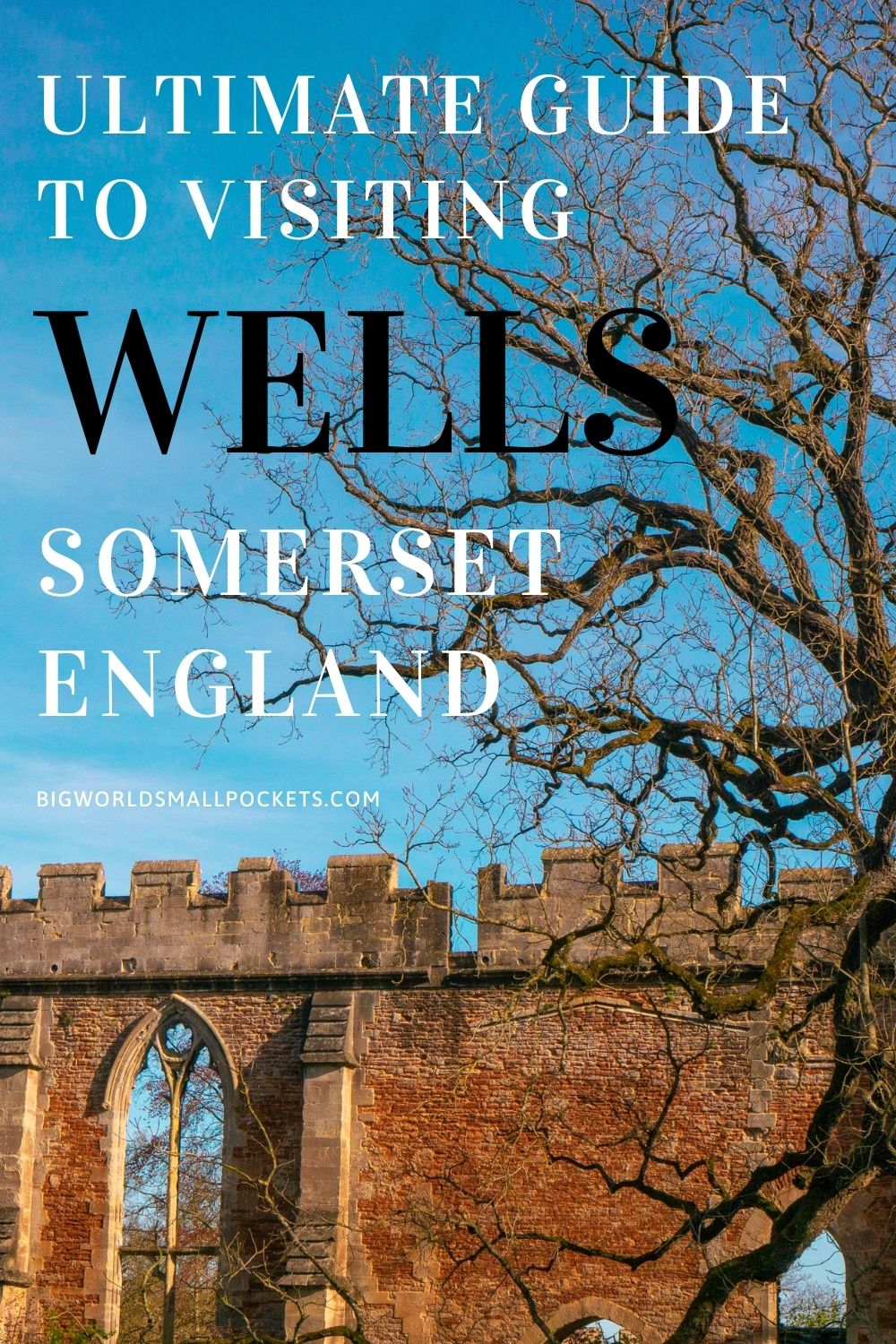 Complete Guide to Visiting Wells in Somerset, UK