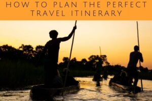 How to Plan the Perfect Travel Itinerary: 15 Easy Steps