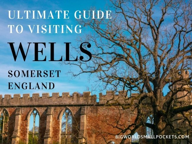 Ultimate Guide to Visiting Wells in Somerset, UK