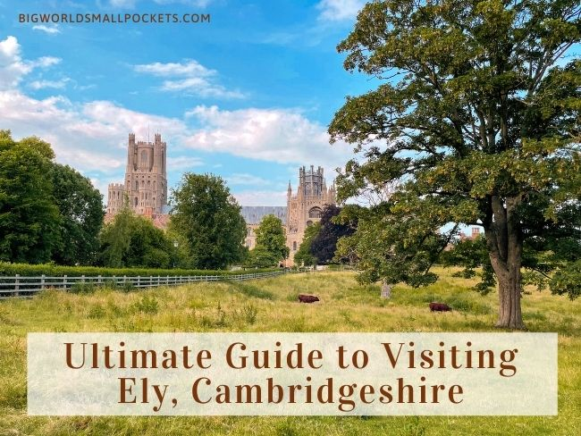 The Ultimate Guide to Visiting Ely, Cambridgeshire